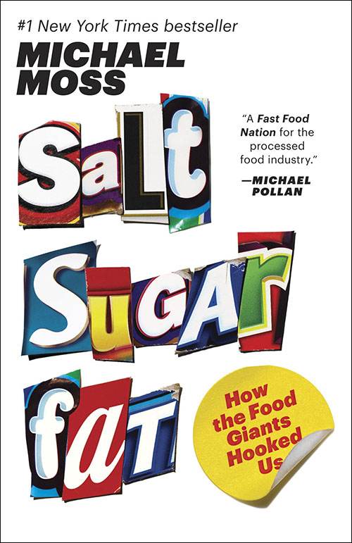 Michael Moss – Salt Sugar Fat: How the Food Giants Hooked Us