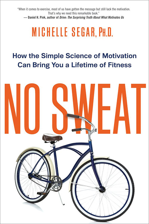 Exercise - Michelle Segar – No Sweat: How the Simple Science of Motivation Can Bring You a Lifetime of Fitness