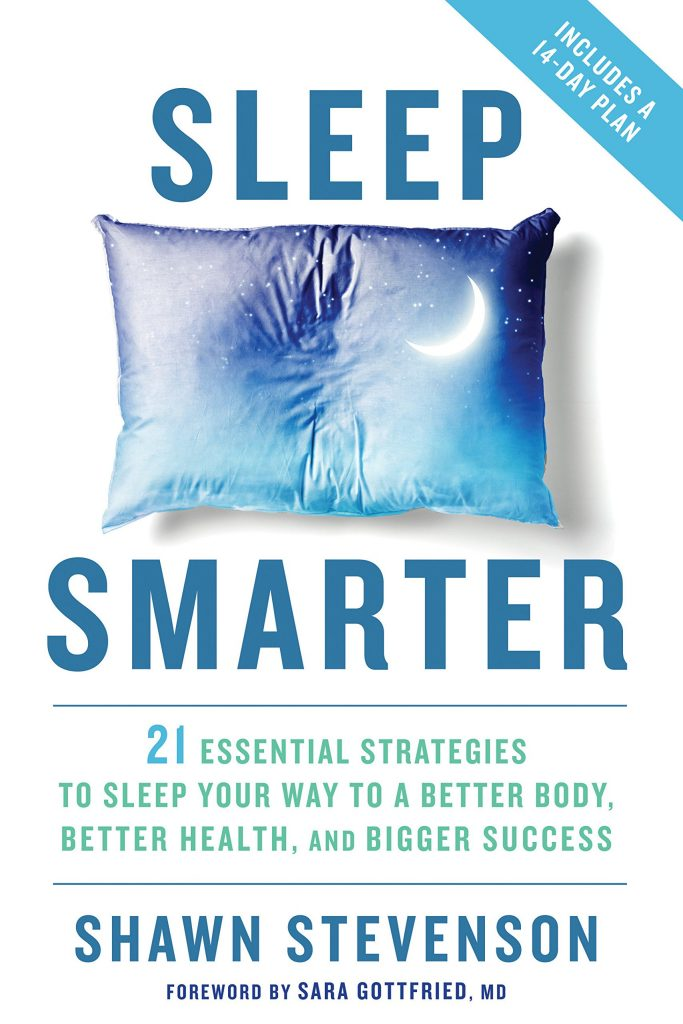 Shawn Stevenson - Sleep Smarter: 21 Essential Strategies to Sleep Your Way to A Better Body, Better Health, and Bigger Success
